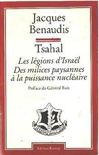 Tsahal. Les légions d'Israël, des milices paysannes à la puissance nucléaire par Jacques Benaudis