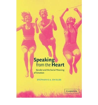 [ [ Speaking from the Heart: Gender and the Social Meaning of Emotion[ SPEAKING FROM THE HEART: GENDER AND THE SOCIAL MEANING OF EMOTION ] By Shields, Stephanie A. ( Author )Jun-10-2010 Paperback ] ] By Shields, Stephanie A. ( Author ) Jun - 2010 [ Paperback ]