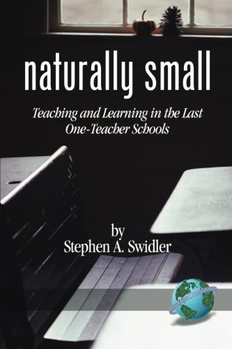 Naturally Small: Teaching and Learning in the Last One-Room Schools: Teaching and Learning in the Last One-Teacher Schools by Stephen A. Swidler (2006-08-01)