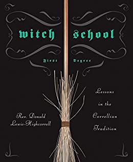 Witch School First Degree: Lessons in the Correllian Tradition de [Lewis-Highcorrell, Don]