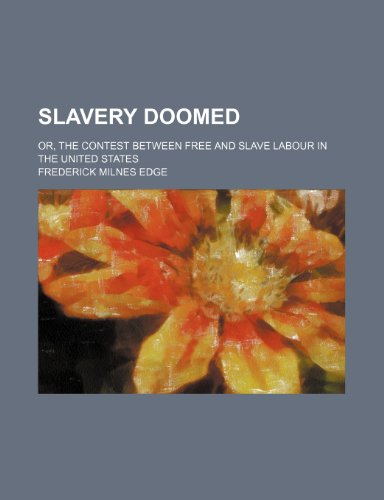 Slavery doomed; or, The contest between free and slave labour in the United States