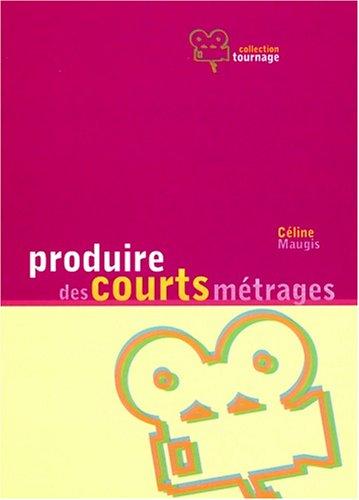 Produire des courts métrages par Céline Maugis