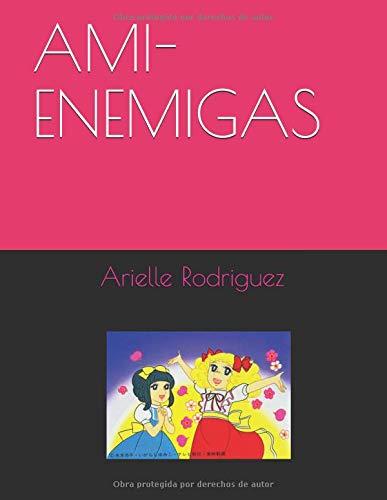 AMI-ENEMIGAS por Arielle Rodriguez