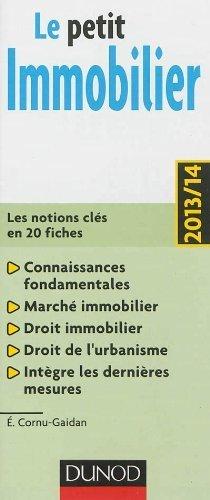 Le petit Immobilier 2013/14 - Les notions clés en 20 fiches de Cornu-Gaidan, Evelyne (2013) Broché