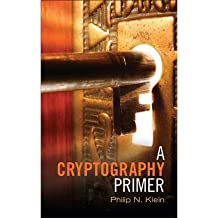 [(A Cryptography Primer: Secrets and Promises )] [Author: Philip N. Klein] [Apr-2014]