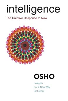 Intelligence: The Creative Response to Now (Osho Insights for a New Way of Living) by [Osho]