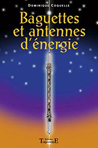 Baguettes et antennes d'énergie par Dominique Coquelle