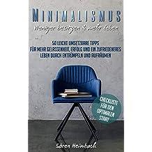 Minimalismus: Weniger besitzen & mehr leben - 50 leicht umsetzbare Tipps für mehr Gelassenheit, Erfolg und ein zufriedeneres Leben durch entrümpeln und ... (Bonus: Checkliste für den optimalen Start)