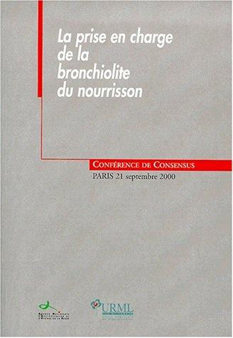 La prise en charge de la bronchiolite du nourrisson. Conférence de consensus, Paris, septembre 2000 par Collectif