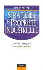Stratégies de propriété industrielle - Guide des entreprises innovantes en action de Pierre Breesé