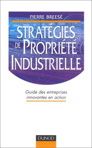 Stratégies de propriété industrielle : Guide des entreprises innovantes en action