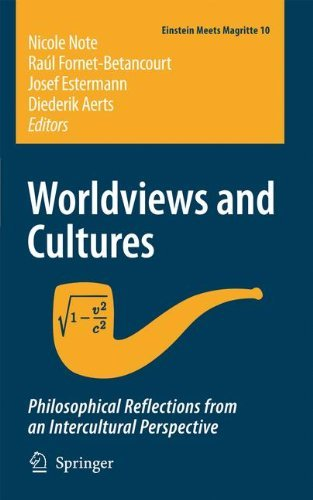 Worldviews and Cultures: Philosophical Reflections from an Intercultural Perspective: 10 (Einstein Meets Magritte: An Interdisciplinary Reflection on Science, Nature, Art, Human Action and Society)