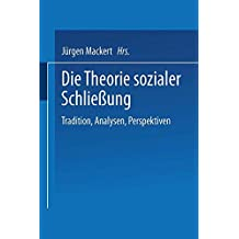 Die Theorie Sozialer Schließung: Tradition, Analysen, Perspektiven (German Edition)