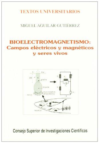 Bioelectromagnetismo: Campos eléctricos y magnéticos y seres vivos (Textos Universitarios)