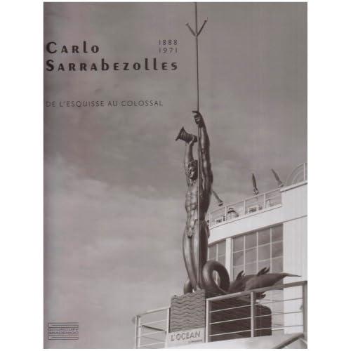 Carlo Sarrabezolles : (1888-1971), De l'esquisse au colossal
