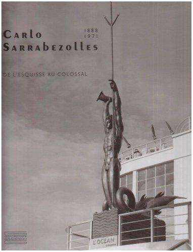 Carlo Sarrabezolles : (1888-1971), De l'esquisse au colossal par Bruno Gaudichon