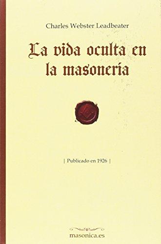 La vida oculta en la masonería: Publicado en 1926 (FONDO HISTORICO DE LA MASONERIA)