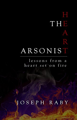The Heart Arsonist: lessons from a heart set on fire (English Edition)
