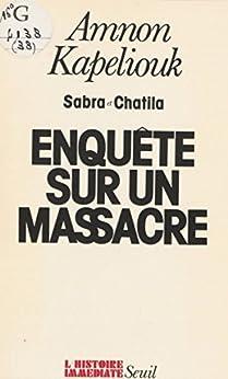 Sabra et Chatila: Enquête sur un massacre par [Kapeliouk, Amnon]