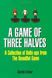 A Game of Three Halves: A Collection of Balls-ups from the Beautiful Game