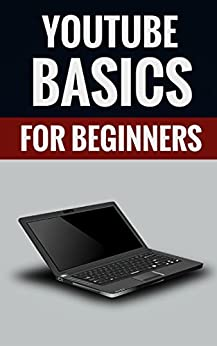 Youtube Basics For Beginners - Upload And Market Your Own Videos by [Hall, Walter]