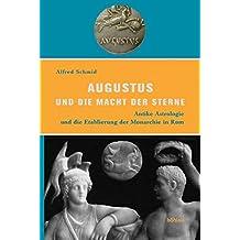 Augustus und die Macht der Sterne: Antike Astrologie und die Etablierung der Monarchie in Rom