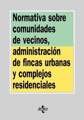 Normativa sobre comunidades de vecinos, administración de fincas urbanas y complejos residenciales (Derecho - Biblioteca De Textos Legales) por Aa.Vv.