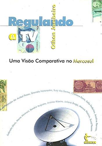 Regulando a TV: uma visão comparativa no Mercosul (Portuguese Edition) por Othon Jambeiro