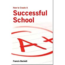 How to Create a Successful School by Francis Beckett (2010-02-15)