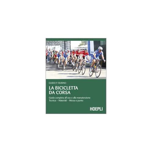La Bicicletta Da Corsa. Guida Completa All'uso E Alla Manutenzione