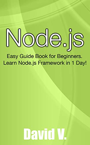 Node.js: Easy Guide Book for Beginners.  Learn Node.js Framework in 1 Day! (English Edition) (Python-programmierung 1.)