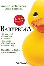 Babypedia: Elterngeld, Elternzeit, Anträge, Finanzen, Rechtsfragen, Ausstattung - Checklisten, Links, Apps, Literatur - Aktualisierte und überarbeitete Neuauflage März 2018 -   -