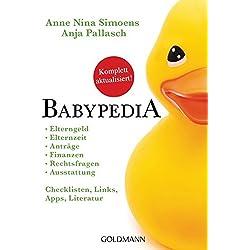 Babypedia: Elterngeld, Elternzeit, Anträge, Finanzen, Rechtsfragen, Ausstattung - Checklisten, Links, Apps, Literatur - Aktualisierte und überarbeitete Neuauflage August 2018