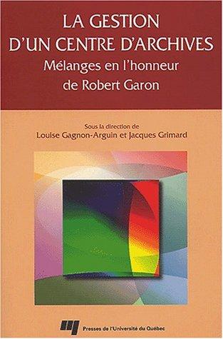 La gestion d'un centre d'archives : Mlanges en l'honneur de Robert Garon