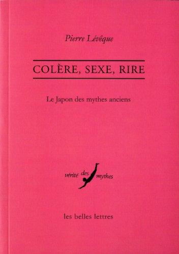 Colre, sexe, rire: Le Japon des mythes anciens