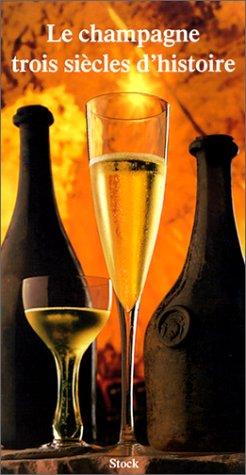 Le Champagne : Trois siècles d'histoire