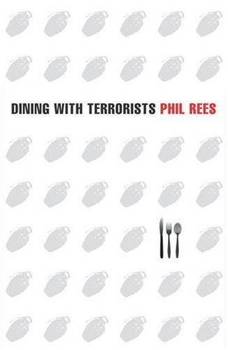 Dining With Terrorists, Meetings With The World's Most Wanted Militants by Phil Rees (2005-08-01)