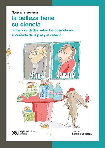 La belleza tiene su ciencia: Mitos y verdades sobre los cosméticos, el cuidado de la piel y el cabello (Ciencia que Ladra… serie Clásica) por Florencia Servera
