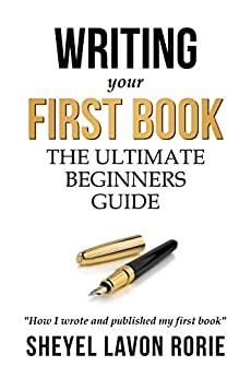 Writing Your First Book The Ultimate Beginner 39 S Guide