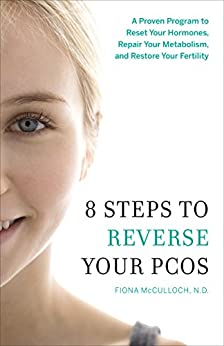 8 Steps to Reverse Your PCOS: A Proven Program to Reset Your Hormones, Repair Your Metabolism, and Restore Your Fertility (English Edition)