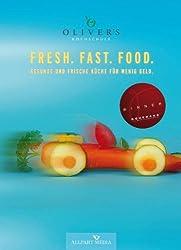 Fresh Fast Food: Frische und gesunde Küche für wenig Geld. (Ausgezeichnet mit dem GOURMAND WORLD COOKBOOK AWARD, BESTE KOCHBUCHSERIE DEUTSCHLANDS)