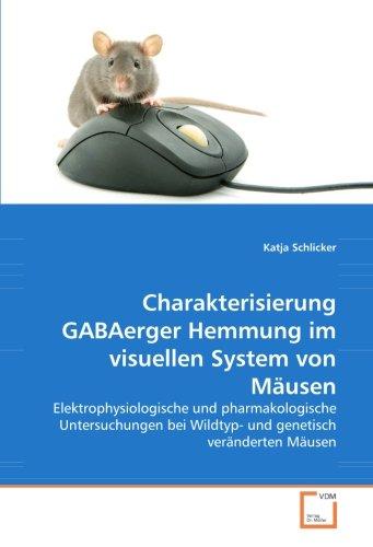 Charakterisierung GABAerger Hemmung im visuellen System von Mäusen: Elektrophysiologische und pharmakologische Untersuchungen bei Wildtyp- und genetisch veränderten Mäusen