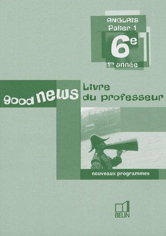 Anglais 6e Good news : Livre du professeur
