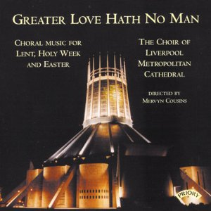 greater-love-hath-no-man-choral-music-for-lent-holy-week-and-easter-the-choir-of-liverpool-metropoli