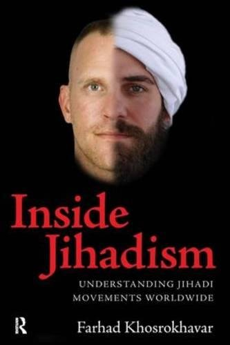 Inside Jihadism: Understanding Jihadi Movements Worldwide (The Yale Cultural Sociology Series)