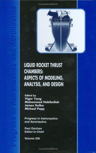 Liquid Rocket Thrust Chambers: Aspects of Modeling, Analysis, and Design: 200 (Progress in Astronautics & Aeronautics)