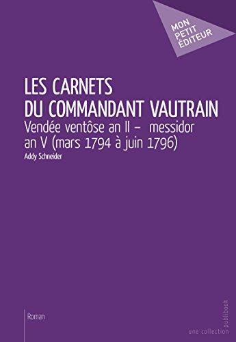 Les Carnets du commandant Vautrain: Vendée ventôse an II - messidor an V (mars 1794 à juin 1796)