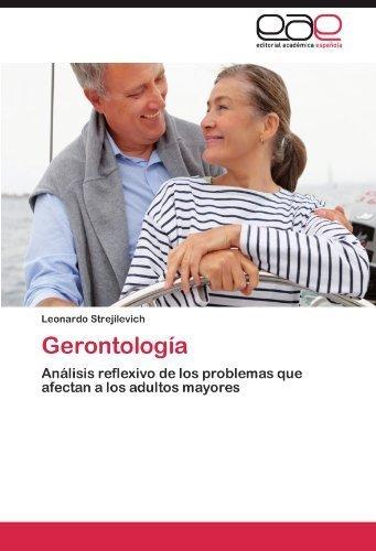 Gerontolog????a: An????lisis reflexivo de los problemas que afectan a los adultos mayores (Spanish Edition) by Leonardo Strejilevich (2012-03-14)