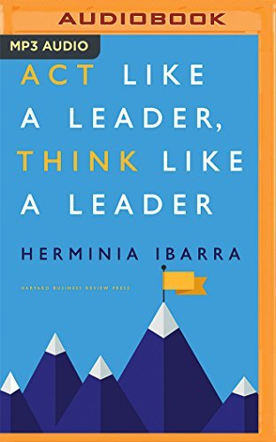 Act Like a Leader, Think Like a Leader by Herminia Ibarra (2016-05-31)