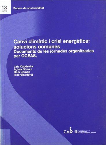 Canvi climàtic i crisi energètica: solucions comunes. Documents de les jornades organitzades per OCEAS (Papers de sostenibilitat) por Vv.Aa.